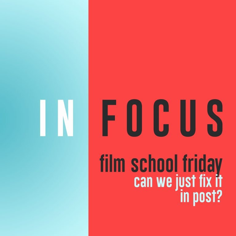 Read more about the article Film School Friday – Can we fix it in post?