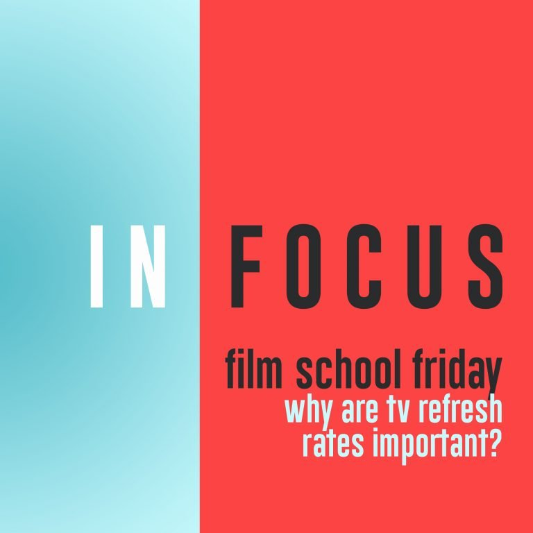 Read more about the article Film School Friday – Do TV refresh rates matter?